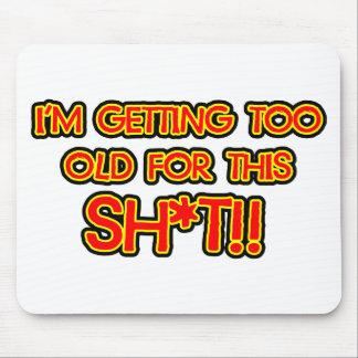 Ich werde für diesen Misten zu alt Mousepads