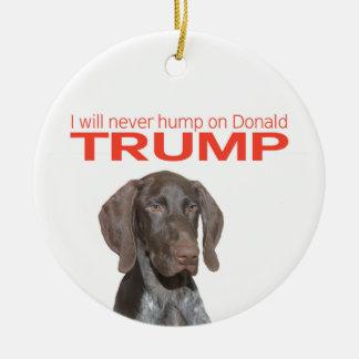Ich werde nie Buckel auf Donald Trump! Keramik Ornament