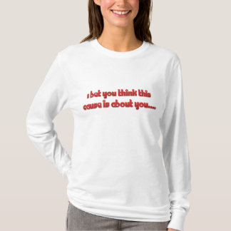 Ich wette, Sie denken, dass diese Ursache über T-Shirt