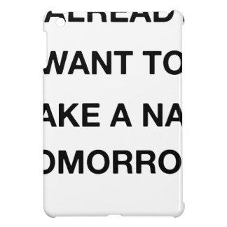 ich will bereits, um ein Nickerchen morgen zu iPad Mini Hülle
