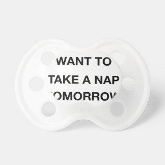 ich will bereits, um ein Nickerchen morgen zu Schnuller