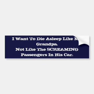 Ich will die schlafendes wie mein Grandpa.Not wie Autoaufkleber