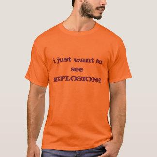 ich will gerade, um EXPLOSIONEN zu sehen! T-Shirt