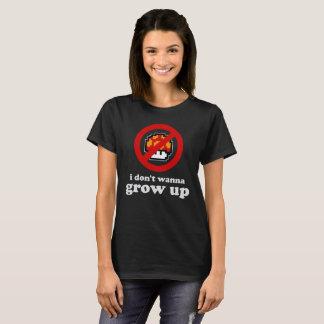 Ich will nicht, um aufzuwachsen T-Shirt