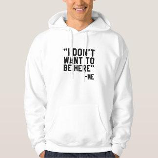 Ich will nicht, um hier zu sein hoodie