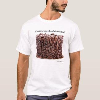 Ich will, um Schokolade zu erhalten vergeudet! T-Shirt