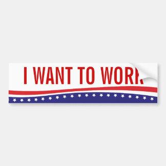 Ich will, um zu arbeiten autoaufkleber