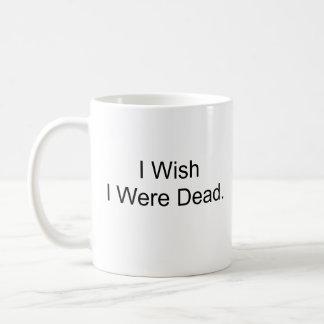 Ich wünsche, dass ich tot war tasse