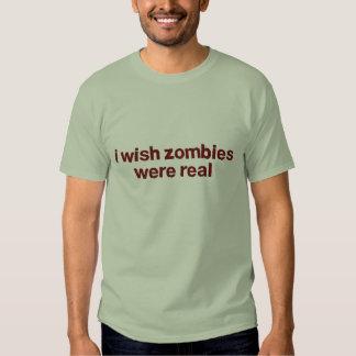 Ich wünsche, dass Zombies wirklich waren T-shirt