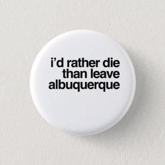 Ich wurde die eher als verlassen Albuquerque-Stadt Runder Button 2,5 Cm