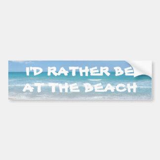 Ich würde eher am Strand sein Autoaufkleber