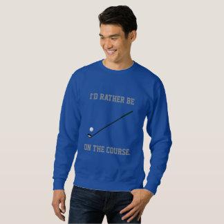 Ich würde eher auf dem Golfplatz sein Sweatshirt
