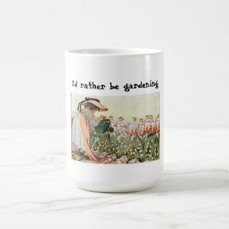 Ich würde eher im Garten arbeitenTasse sein Kaffeetasse