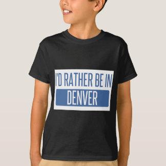 Ich würde eher in Denver sein T-Shirt