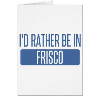 Ich würde eher in Frisco sein Karte