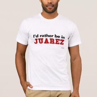 Ich würde eher in Juarez sein T-Shirt