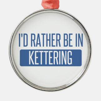 Ich würde eher in Kettering sein Silbernes Ornament