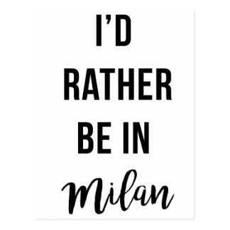 Ich würde eher in Mailand sein Postkarte