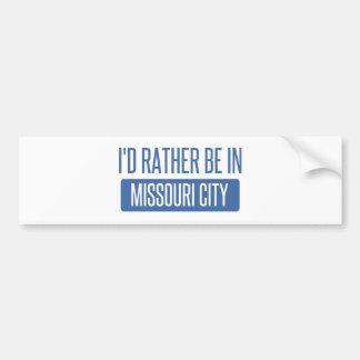 Ich würde eher in Missouri-Stadt sein Autoaufkleber