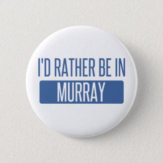 Ich würde eher in Murray sein Runder Button 5,1 Cm