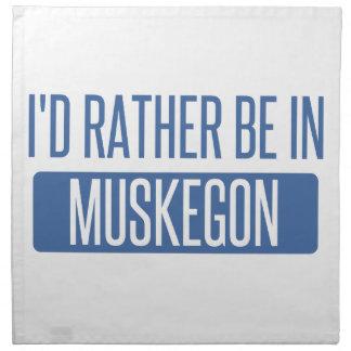 Ich würde eher in Muskegon sein Serviette
