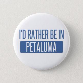 Ich würde eher in Petaluma sein Runder Button 5,1 Cm