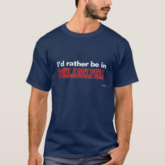 Ich würde eher in Philadelphia sein T-Shirt
