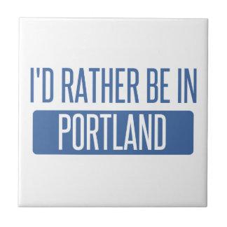 Ich würde eher in Portland sein ODER Fliese