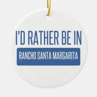 Ich würde eher in Rancho Santa Margarita sein Keramik Ornament