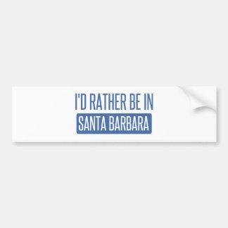 Ich würde eher in Santa Barbara sein Autoaufkleber