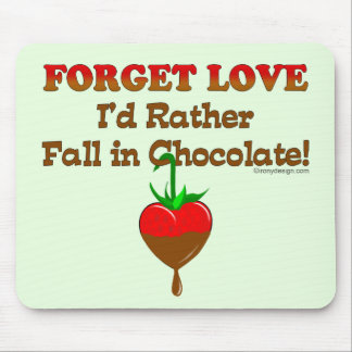 Ich würde eher in Schokolade fallen Mousepads