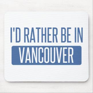Ich würde eher in Vancouver sein Mauspads