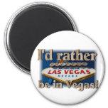 Ich würde eher in Vegas sein! Kühlschrankmagnet