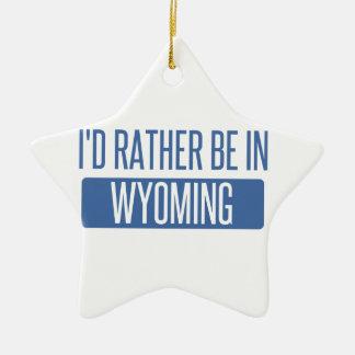 Ich würde eher in Wyoming sein Keramik Ornament