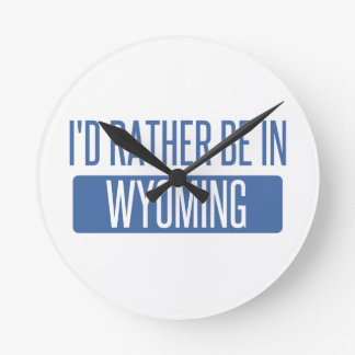 Ich würde eher in Wyoming sein Runde Wanduhr