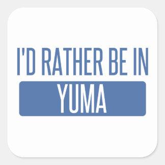 Ich würde eher in Yuma sein Quadratischer Aufkleber