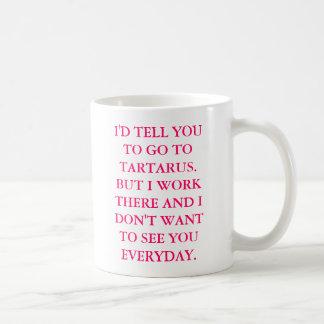 Ich würde IHNEN ERKLÄREN, ZU TARTARUS ZU GEHEN. Kaffeetasse
