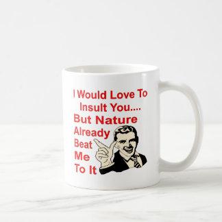 Ich wurde Liebe, Sie zu beleidigen, aber Natur Kaffeetasse