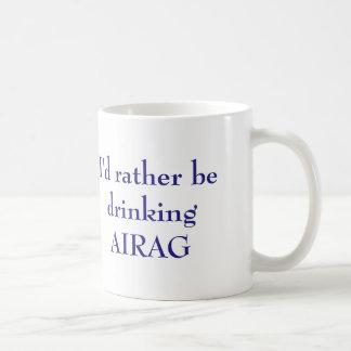 Ich würde vielmehr AIRAG trinken Kaffeetasse