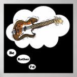 ich würde vielmehr Bass-Gitarre spielen Poster