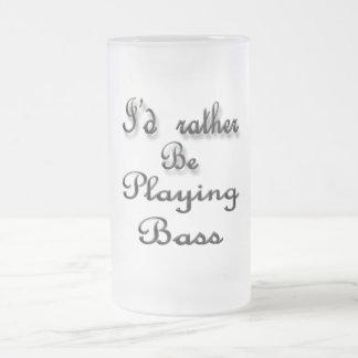 Ich würde vielmehr Baß spielen Mattglas Bierglas