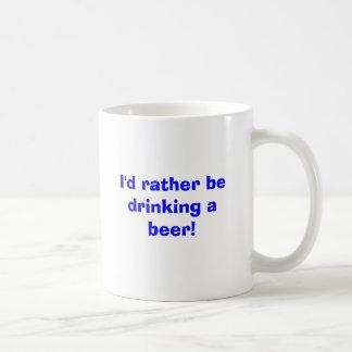 Ich würde vielmehr ein Bier trinken! Kaffeetasse
