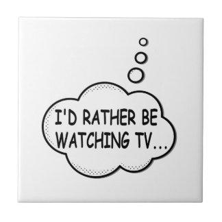 Ich würde vielmehr Fernsehen Fliese