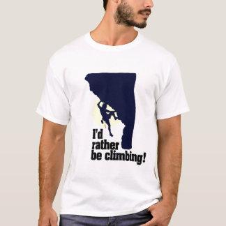 Ich würde vielmehr klettern! T-Shirt