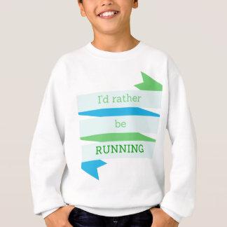 Ich würde vielmehr LAUFEN Sweatshirt