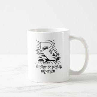 Ich würde vielmehr mein Organ spielen! Kaffeetasse