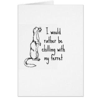 Ich würde vielmehr mit meinem Frettchen kühlen Grußkarte
