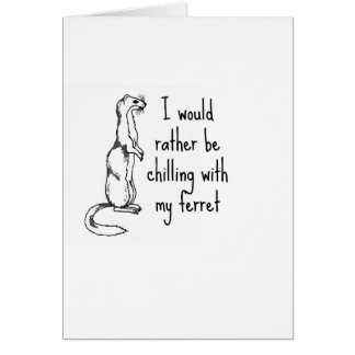 Ich würde vielmehr mit meinem Frettchen kühlen Karte