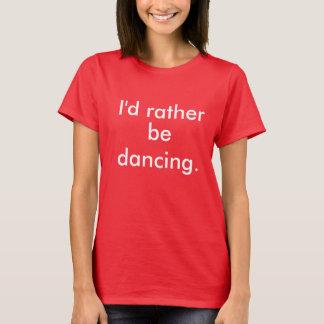 Ich würde vielmehr T - Shirt tanzen