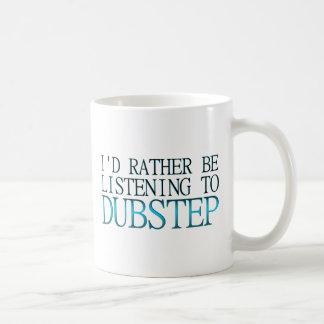 Ich würde vielmehr zu Dubstep hören Kaffeetasse